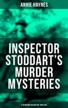 INSPECTOR STODDART'S MURDER MYSTERIES (4 Intriguing Golden Age Thrillers) - Including The Man with the Dark Beard, Who Killed Charmian Karslake, The Crime at Tattenham Corner & The Crystal Beads Murder ebook by Annie Haynes
