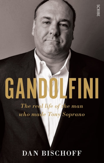 Gandolfini - the real life of the man who made Tony Soprano ebook by Dan Bischoff