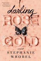 Darling Rose Gold ebook by Stephanie Wrobel