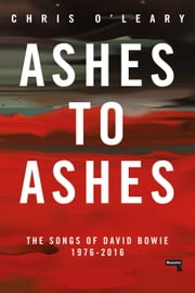 Ashes to Ashes - The Songs of David Bowie, 1976-2016 eBook by Chris O'Leary