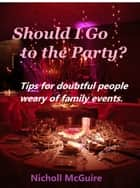 Should I Go to the Party ebook by Nicholl McGuire