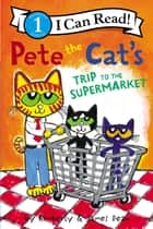 Pete the Cat's Trip to the Supermarket ebook by James Dean, James Dean