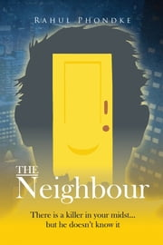 The Neighbour - There is a killer in your midst....but he does not know it ebook by Rahul  Phondke