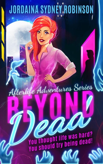 Beyond Dead - An Afterlife Adventures Novel, #1 ebook by Jordaina Sydney Robinson