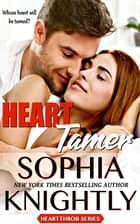 Heart Tamer - Alpha Romance | Heartthrob Series Book 3 ebook by Sophia Knightly
