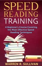 Speed Reading Training ebook by Warren R. Sullivan