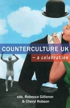 Counterculture UK – a celebration ebook by Rebecca Gillieron, Cheryl Robson, Mark Sheerin,...