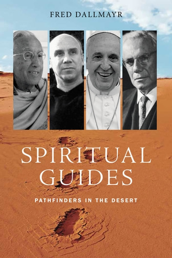 Spiritual Guides - Pathfinders in the Desert ebook by Fred Dallmayr