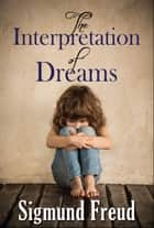 The Interpretation of Dreams ebook by Sigmund Freud, Digital Fire