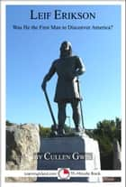 Leif Erikson: Was He The First Man To Discover America? ebook by Cullen Gwin