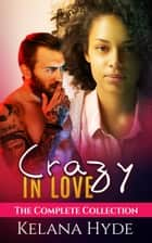 Crazy in Love - The Complete Collection ebook by Kelana Hyde