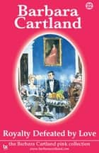 22 Royalty Defeated by Love ebook by Barbara Cartland