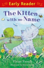 The Kitten with No Name (Early Reader) ebook by Vivian French,Selina Young