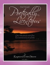 Poetically Licentious - A series of 101 Ero-sensuous ebook by Raymond Peter Stone