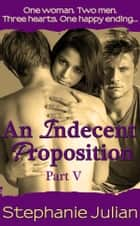 An Indecent Proposition Part V ebook by Stephanie Julian
