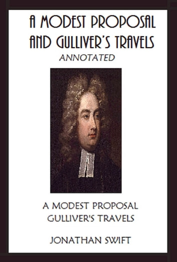 A Modest Proposal and Gulliver's Travels (Annotated) ebook by Jonathan Swift