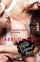 The Best Goodbye – Ganz nah - Roman ebook by Abbi Glines, Heidi Lichtblau