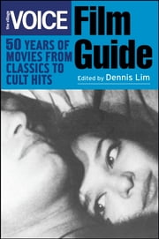 The Village Voice Film Guide - 50 Years of Movies from Classics to Cult Hits ebook by Village Voice,Dennis Lim