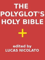 The Polyglot's Holy Bible - Five-language Interlinear Text ebook by God Inspired,Lucas Nicolato