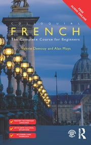 Colloquial French - The Complete Course for Beginners ebook by Valérie Demouy,Alan Moys