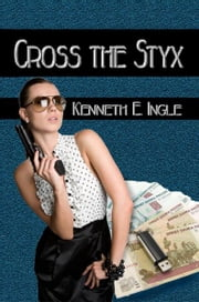 Cross the Styx ebook by Kenneth E. Ingle