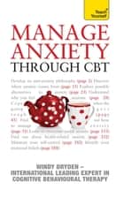 Manage Anxiety Through CBT: Teach Yourself ebook by