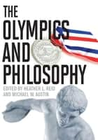 The Olympics and Philosophy ebook by Heather L. Reid, Michael W. Austin, Michael W. Austin,...