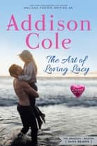 The Art of Loving Lacy ebook by Addison Cole