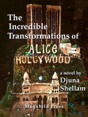 The Incredible Transformations of Alice Hollywood ebook by Djuna Shellam