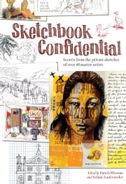 Sketchbook Confidential - Secrets from the private sketches of over 40 master artists ebook by Editors of North Light Books