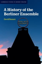 A History of the Berliner Ensemble ebook by David Barnett