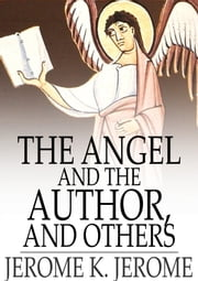 The Angel and the Author, and Others ebook by Jerome K. Jerome