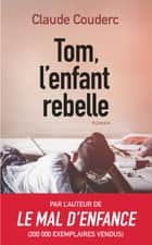 Tom l'enfant rebelle ebook by Claude Couderc