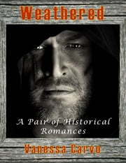 Weathered: A Pair of Historical Romances ebook by Vanessa Carvo