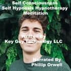 Self Consciousness Self Hypnosis Hypnotherapy Meditation audiobook by Key Guy Technology LLC