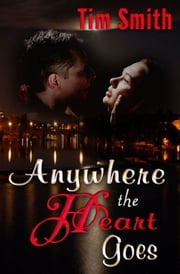 Anywhere The Heart Goes ebook by Tim Smith