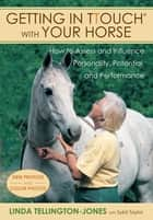 Getting in TTouch with Your Horse - how to assess and influence personality, potential, and performance ebook by Linda Tellington-Jones, Sybil Taylor
