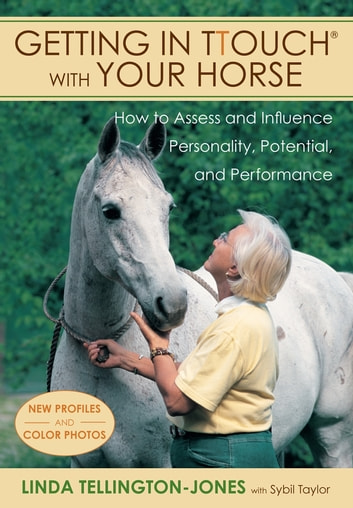 Getting in TTouch with Your Horse - how to assess and influence personality, potential, and performance ebook by Linda Tellington-Jones
