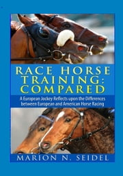 Race Horse Training: Compared (2nd Edition) ebook by Marion N. Seidel