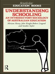 Understanding Schooling - An Introductory Sociology of Australian Education ebook by Miriam Henry,John Knight,Robert Lingard,Sandra Taylor