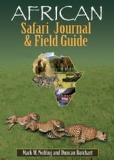 African Safari Journal and Field Guide - A Wildlife Guide, Trip Organizer, Map Directory, Safari Directory, Phrase Book, Safari Diary and Wildlife Checklist - All-in-One ebook by Mark W. Nolting