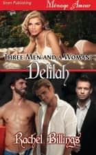 Three Men and a Woman: Delilah ebook by Rachel Billings