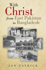 With Christ from East Pakistan to Bangladesh ebook by IAN PATRICK