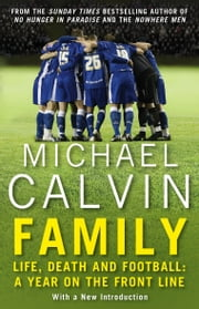 Family - Life, Death and Football: A Year on the Frontline with a Proper Club ebook by Michael Calvin