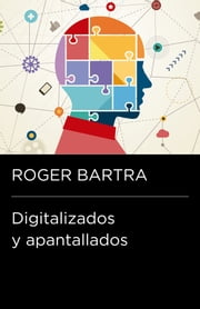 Digitalizados y apantallados ebook by Roger Bartra