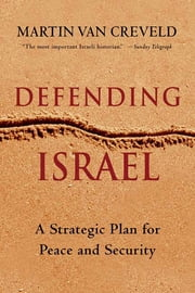 Defending Israel - A Controversial Plan Toward Peace ebook by Martin van Creveld