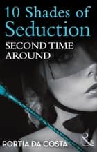 Second Time Around (Mills & Boon Spice Briefs) (10 Shades of Seduction Series) ebook by Portia Da Costa