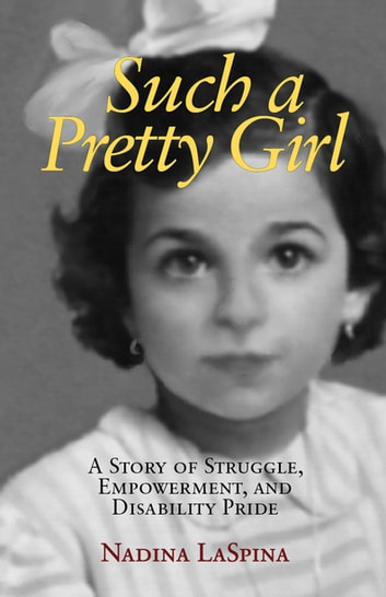 Such a Pretty Girl - A Story of Struggle, Empowerment, and Disability Pride ebook by Nadina LaSpina