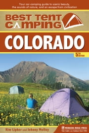 Best Tent Camping: Colorado - Your Car-Camping Guide to Scenic Beauty, the Sounds of Nature, and an Escape from Civilization ebook by Kim Lipker,Johnny Molloy