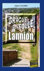 Drague folle à Lannion - Un thriller oppressant ebook by Alain Couprie